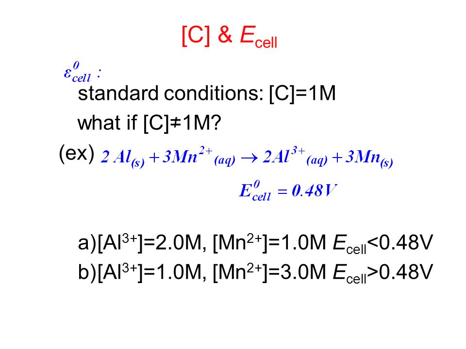 [C] & Ecell standard conditions: [C]=1M what if [C]≠1M (ex)